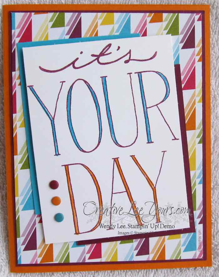 It's your day by Wendy Lee, #creativeleeyours, Stampin' Up!, Big on You stamp set,  Birthday card