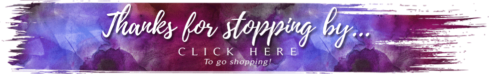 Thanks for stopping by... click here to shop