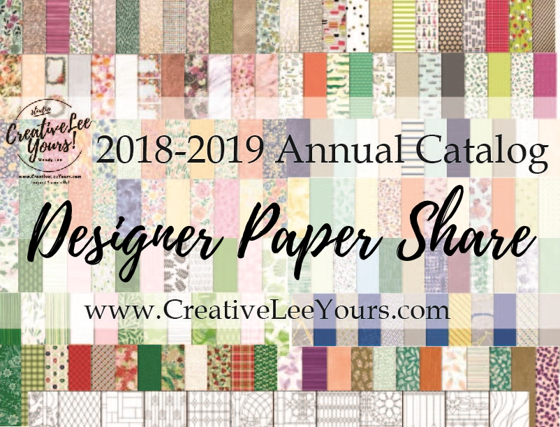 2018 2019 annual catalog designer paper share with Wendy Lee, stampin up, papercrafting, #creativeleeyours,creativelyyours, creative-lee yous, SU, #loveitchopit