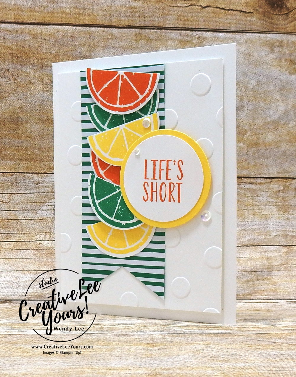 Lifes short by wendy lee, stampin up, handmade, stamping, #creativeleeyours, creatively yours, creative-lee yours, Kylie Bertucci, international highlights, blog hop, lemon zest stamp set, encourage, thanks, support, #makeacardsendacard, SU