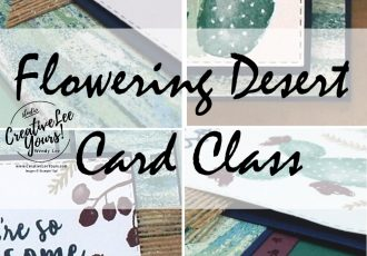 Flowering Desert Card Class by wendy lee, Stampin Up, #creativeleeyours, wendy lee, creatively yours, creative-lee yours, stamping, paper crafting, handmade, fast & easy all occasion cards, class, friend, flowering desert stamp set, faux suede technique