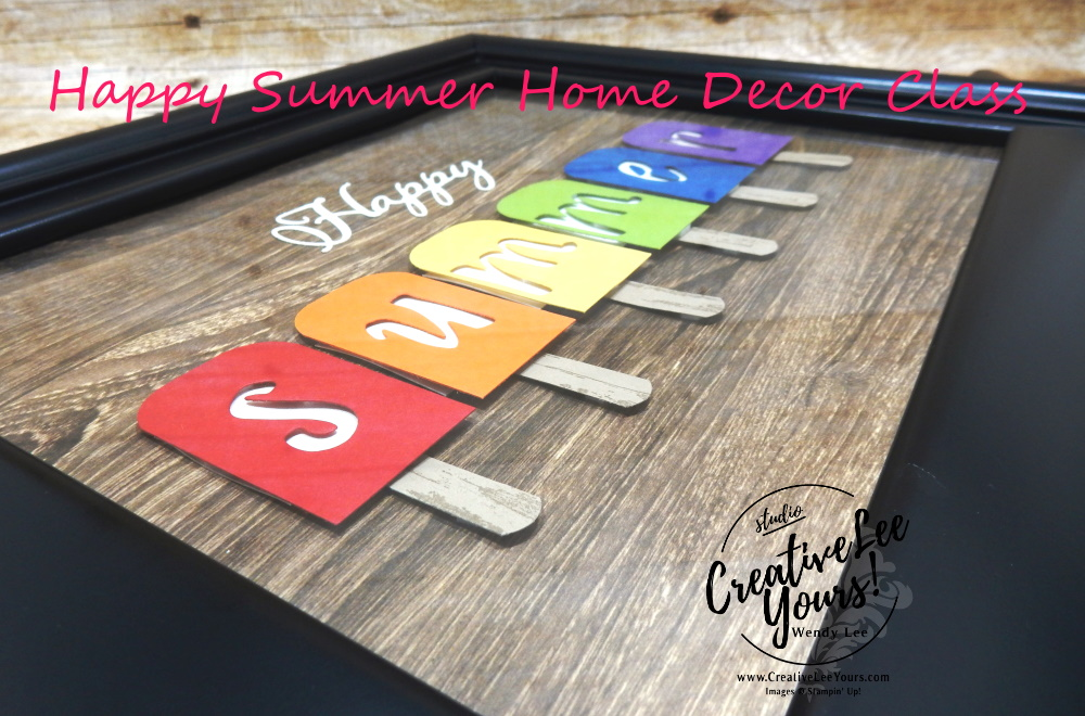 Happy Summer Home Décor Class by Wendy Lee, Tutorial, stampin Up, SU, #creativeleeyours, creatively yours, creative-lee yours, merry christmas dies, hand lettered prose dies, pressed petals, summer, popsicles, frmaed art,  DIY, FMN, class, DSP, Pattern paper