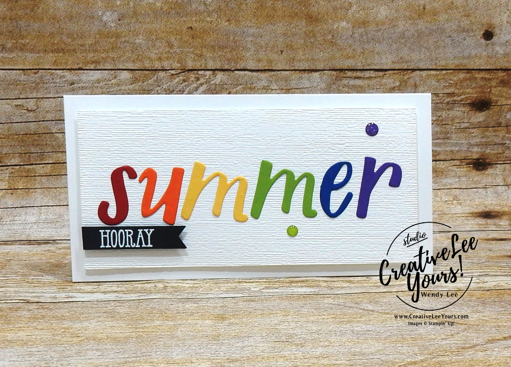 Hooray Summer by Wendy Lee, Tutorial, stampin Up, SU, #creativeleeyours, creatively yours, creative-lee yours, hand lettered prose dies, summer,  DIY, papercrafting, SU, summer fun,  stamping,  rubber stamps, hand made