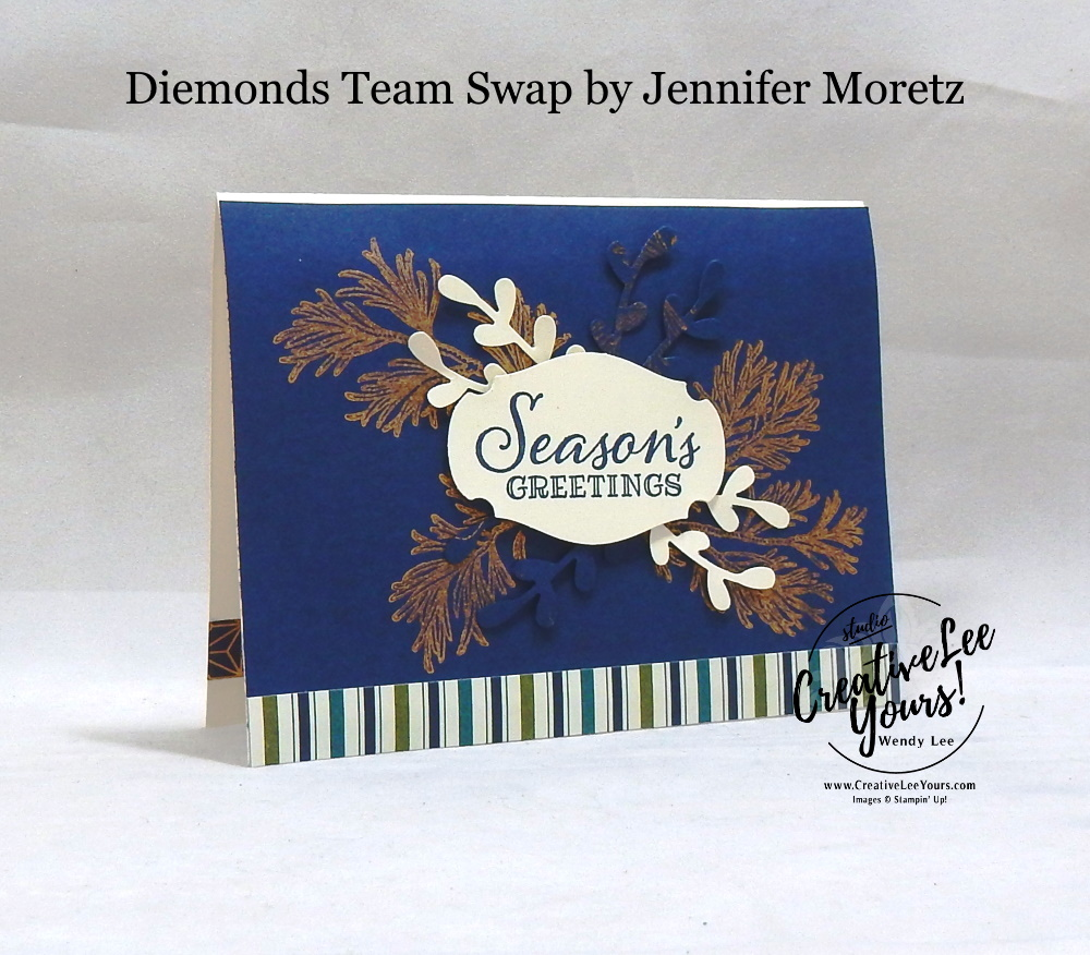 Season's Greetings by Jennifer Moretz Wendy Lee, stampin Up, SU, #creativeleeyours, hand made card, friend, Christmas, holiday, celebration, stamping, creatively yours, creative-lee yours, Peaceful boughs stamp set, DIY, class, holiday catalog, pattern paper, diemonds team swap, business opportunity, spring, story label, copper