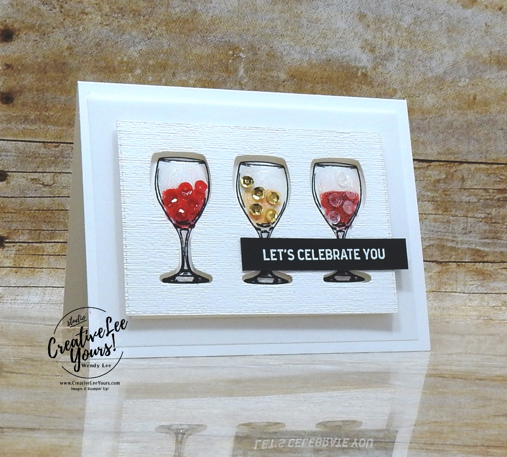 Lets Celebrate You by Wendy Lee, Tutorial, stampin Up, SU, #creativeleeyours, handmade card, technique, Sip Sip Hooray stamp set, friend, celebration, stamping, creatively yours, creative-lee yours, DIY, birthday, embossing, sip & celebrate dies, stitched rectangle dies, 2 step stamping, glasses, wine