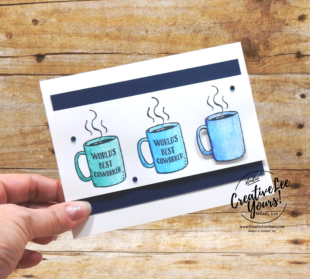 World's Best Coworker by wendy lee, stampin up, stamping, SU, #creativeleeyours, creatively yours, creative-lee yours, handmade card, friend, celebration, congratulations, thank you, dad, team, welcome, masculine, hello, co-worker, office, coffee cup, stamping, DIY, paper crafts, welcome to the team stamp set, #makeacardsendacard ,#makeacardchangealife,