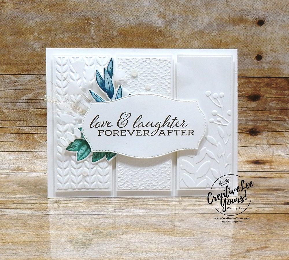 Love & Laughter by Wendy Lee, stampin Up, SU, #creativeleeyours, handmade card, Forever Fern stamp set, friend, celebration, stamping, creatively yours, creative-lee yours, DIY, birthday, get well, thanks, papercrafts, #makeacardsendacard ,#makeacardchangealife , technique, embossing, stamping around the world, blog hop, tasteful labels dies, forever flourish dies, stitched rectangle dies, greenery, tasteful textile