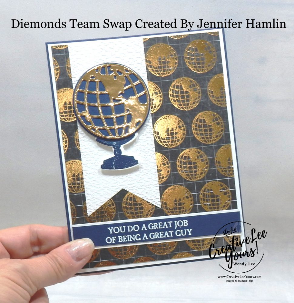 Great Guy by Jennifer Hamlin, Wendy Lee, stampin Up, SU, #creativeleeyours, handmade card, a good man stamp set, beautiful world stamp set, globe, friend, celebration, stamping, creatively yours, creative-lee yours, DIY, birthday, papercrafts, business opportunity, #makeacardsendacard ,#makeacardchangealife , #diemondsteam ,#diemondsteamswap ,#businessopportunity, rubberstamps, #stampinupdemonstrator , #cardmaking, #papercrafts , #papercraft , #papercrafting , #papercraftingsupplies, #papercraftingisfun, masculine card