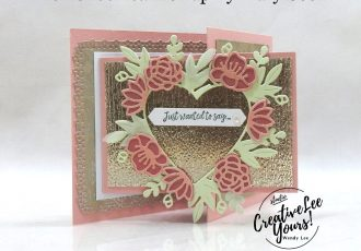 Just Wanted to Say by Mark Cook, Wendy Lee, Many Messages stamp set, stampin up, stamping, SU, #creativeleeyours, creatively yours, creative-lee yours, #cardmaking #handmadecard #rubberstamps #stamping, friend, celebration, congratulations, thank you, hello, birthday, warm wishes, stamping, DIY, paper crafts, #papercrafting , #papercraftingsupplies, #papercraftingisfun , #makeacardsendacard ,#makeacardchangealife, #diemondsteam, #businessopportunity, #diemondsteamswap, fun fold, hearts, floral heart, love you always