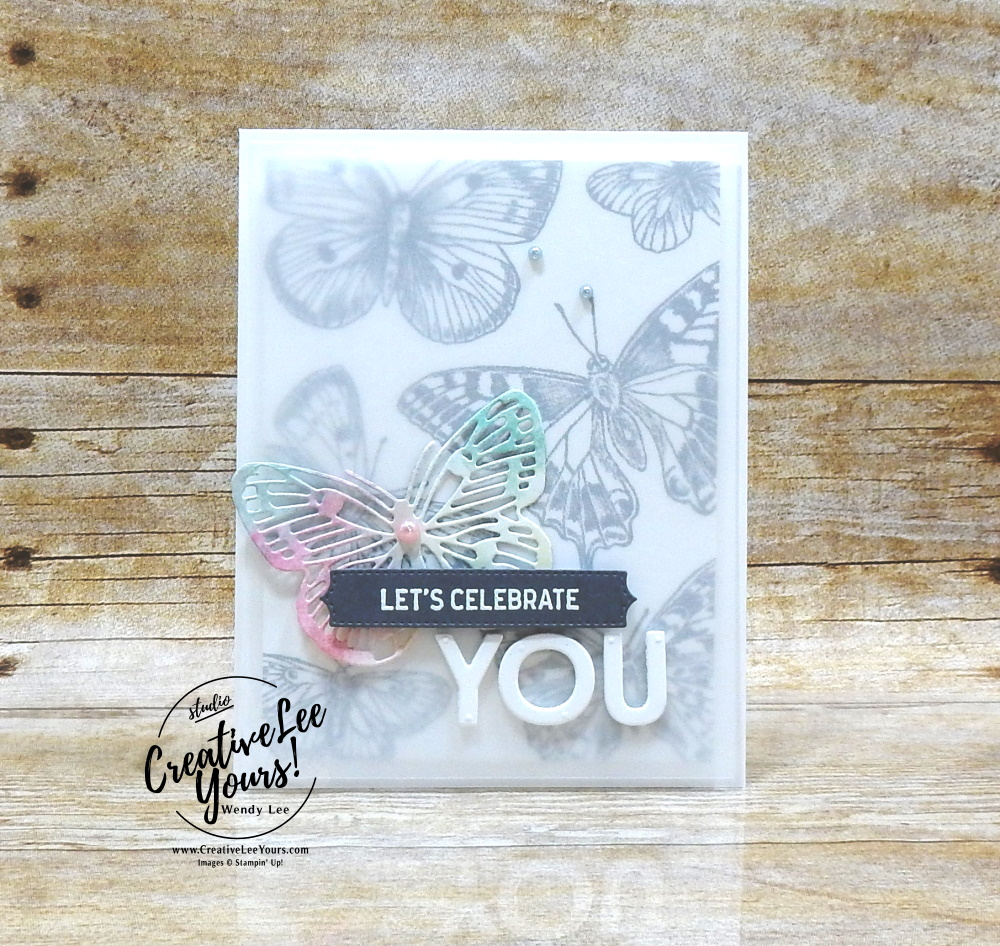 Let's Celebrate You by Wendy Lee, stampin Up, SU, #creativeleeyours, handmade card, friend, celebration , birthday, stamping, creatively yours, creative-lee yours, DIY, papercrafts, rubberstamps, #stampinupdemonstrator , #papercrafts , #papercraft , #papercrafting , #papercraftingsupplies, #papercraftingisfun, video , Itty Bitty Birthdays stamp set, #tutorial ,#tutorials, thank you, #live, facebook live, Butterfly Brilliance stamp set, Brilliant Wings dies, Butterfly Bijou, Vellum overlay
