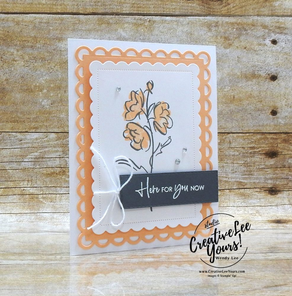 Here For You Now by Wendy Lee, #creativeleeyours , #stampinup , #su , #stampinupdemonstrator , #cardmaking, #handmadecard, #rubberstamps, #stamping, #DIY, #papercrafts , #papercraft , #papercrafting , #papercraftingsupplies, #papercraftingisfun, #papercraftingideas, #makeacardsendacard ,#makeacardchangealife , Stampers Showcase Blog Hop, pale papaya, color and contour stamp set, scallop contour, new catalog, flowers