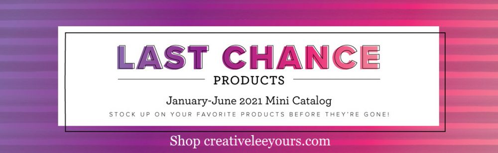 Wendy Lee, stampin up, papercrafting, #creativeleeyours, creativelyyours, creative-lee yous, SU, stamping, paper crafting, handmade, 2020–2021 annual catalog, retire, discontinued, last chance, #stampinupdemonstrator , #cardmaking, #handmadecard, #rubberstamps, #papercrafts , #papercraft , #papercrafting , #papercraftingsupplies, #papercraftingisfun