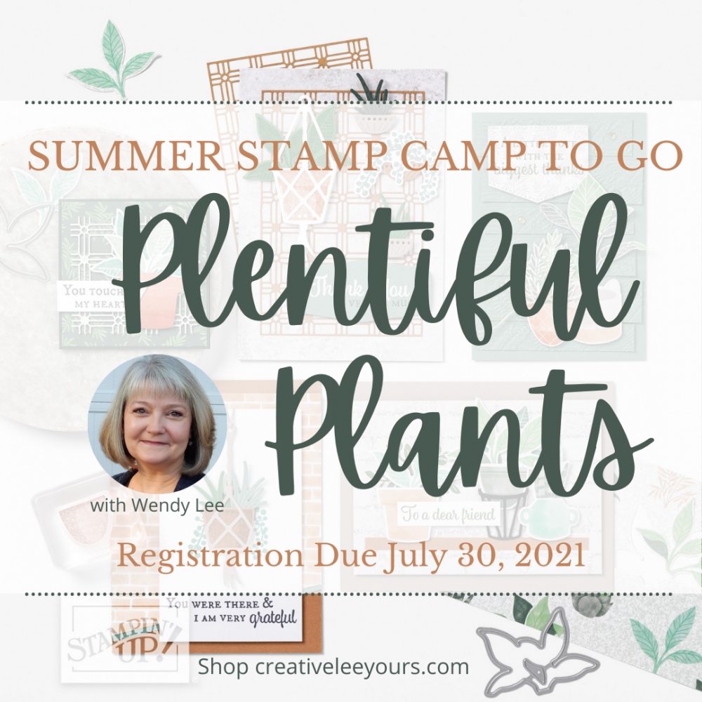 Plentiful Plant summer stamp camp with Wendy Lee, Bloom Where Youre Planted suite, Stampin' Up!, Plentiful Plants stamp set, Stampin Up, #creativeleeyours, creatively yours, #stampinupdemonstrator ,#cardmaking #handmadecard #rubberstamps #stamping, SU, SUO, creative-lee yours, #DIY, #papercrafts , #papercraft , #papercrafting , fellowship, video, zoom, friend, grateful, celebration, hello, thank you, sympathy, thank you, love, #makeacardsendacard ,#makeacardchangealife, #papercraftingsupplies, #papercraftingisfun, #simplestamping